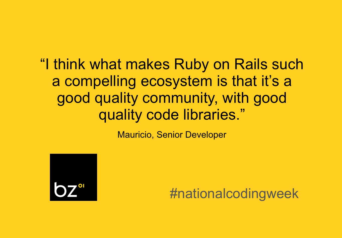 """""""I think what makes Ruby on Rails such a compelling ecosystem is that it's a good quality community, with good quality code libraries."""""""